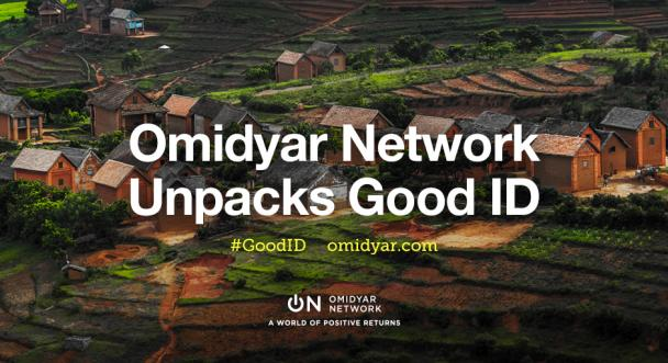 Omidyar Network Unpacks Good ID: An Update to Our Point of View on Digital Identity